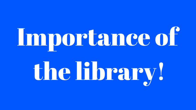Importance of the library!